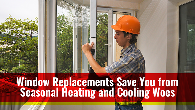 Window Replacements Save You from Seasonal Heating and Cooling Woes
