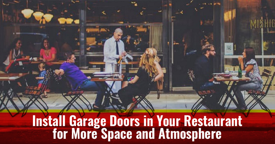 Install Garage Doors in Your Restaurant for More Space and Atmosphere