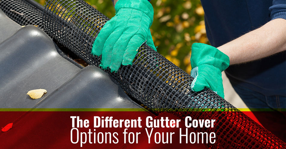 The Different Gutter Cover Options for Your Home