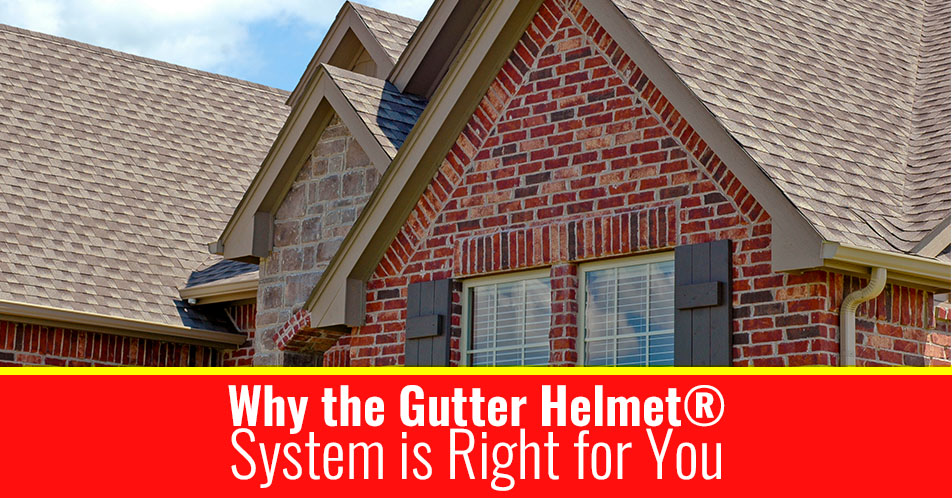 Why the Gutter Helmet® System is Right for You