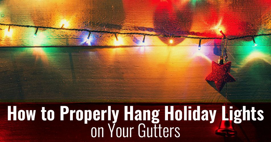 How to Properly Hang Holiday Lights on Your Gutters