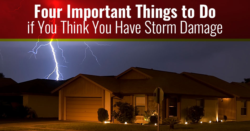 Four Important Things to Do if You Think You Have Storm Damage